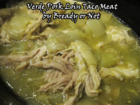 Bready or Not: Slow Cooker Verde Pork Loin for Tacos & more