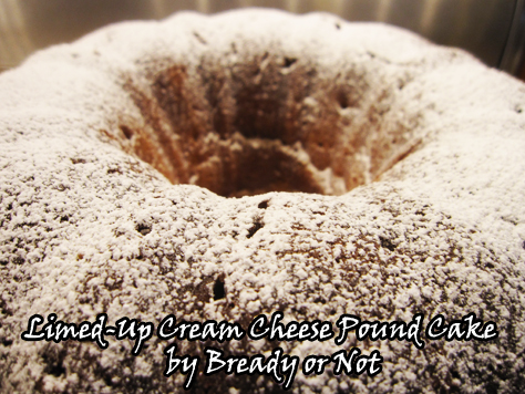 Bready or Not: Limed-Up Cream Cheese Pound Cake