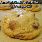 Bready or Not: Bacon Fat Chocolate Chip Cookies