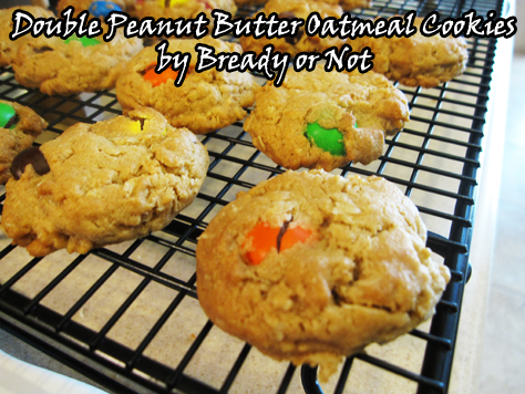 Bready or Not: Double Peanut Butter Oatmeal Cookies