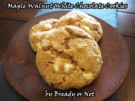 Bready or Not: Maple Walnut White Chocolate Cookies