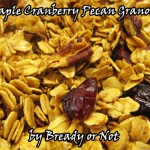 Bready or Not: Maple Cranberry Pecan Granola