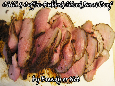 Bready or Not: Chili and Coffee-Rubbed Sliced Roast Beef