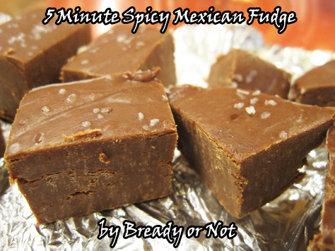 Bready or Not: Five-Minute Spicy Mexican Fudge