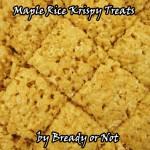 Bready or Not: Maple Krispy Treats