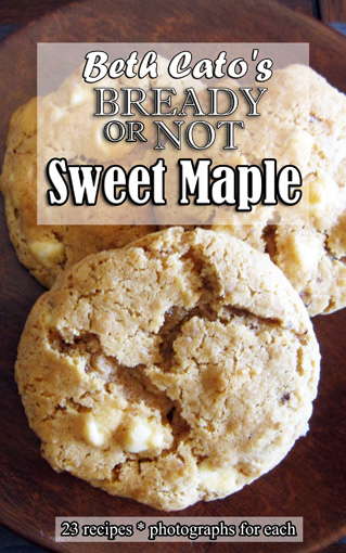 Bready or Not Sweet Maple Cookbook