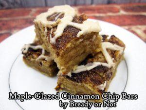 Bready or Not: Maple-Glazed Cinnamon Chip Bars