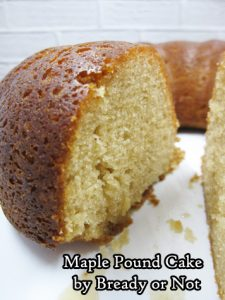 Bready or Not: Maple Pound Cake