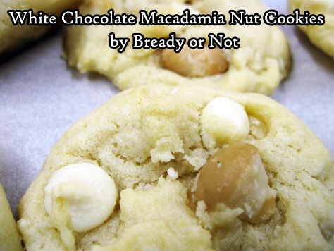 Bready or Not: White Chocolate Macadamia Nut Cookies