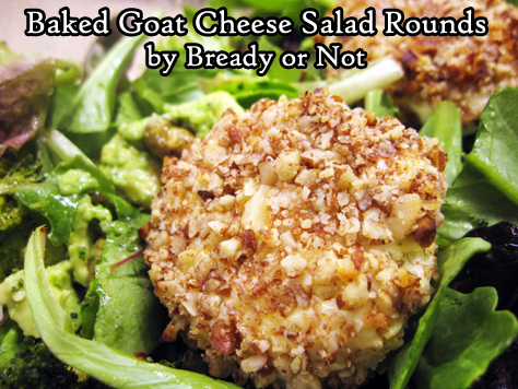 Bready or Not: Baked Goat Cheese Salad Rounds [Gluten Free]