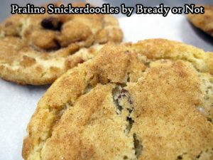 Bready or Not: Praline Snickerdoodles