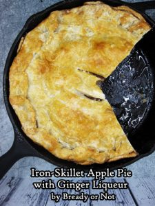 Bready or Not Original: Iron-Skillet Apple Pie with Ginger Liqueur
