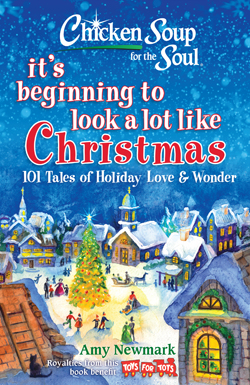 Chicken Soup for the Soul: It's Beginning to Look a Lot Like Christmas: 101 Tales of Holiday Love and Wonder