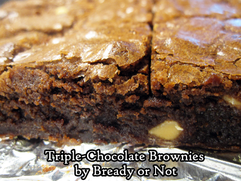 Bready or Not: Triple-Chocolate Brownies